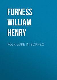 William Furness -Folk-lore in Borneo