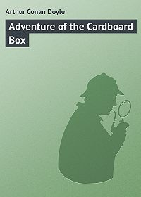Arthur Conan Doyle -Adventure of the Cardboard Box