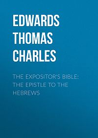 Thomas Edwards -The Expositor's Bible: The Epistle to the Hebrews