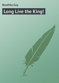 Guy Boothby -Long Live the King!