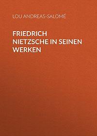 Lou Andreas-Salomé -Friedrich Nietzsche in seinen Werken