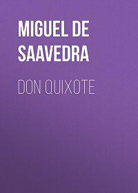 Мигель де Сервантес Сааведра -Don Quixote