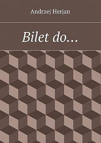 Andrzej Herjan -Bilet do…