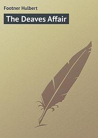 Hulbert Footner -The Deaves Affair