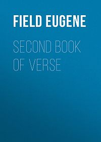 Eugene Field -Second Book of Verse