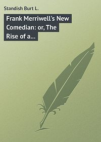 Burt Standish -Frank Merriwell's New Comedian: or, The Rise of a Star