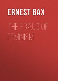 Ernest Bax -The Fraud of Feminism