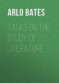 Arlo Bates -Talks on the study of literature.
