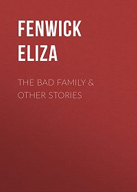 Eliza Fenwick -The Bad Family & Other Stories