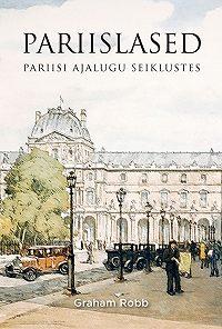 Graham Robb -Pariislased: Pariisi ajalugu seiklustes