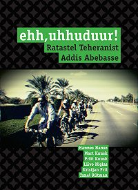 Hannes Hanso -Ehh, uhhuduur! Ratastel Teheranist Addis Abebasse