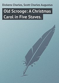 Charles Dickens -Old Scrooge: A Christmas Carol in Five Staves.