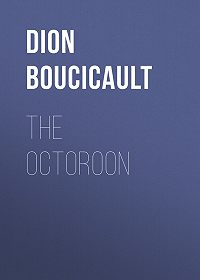 Dion Boucicault -The Octoroon