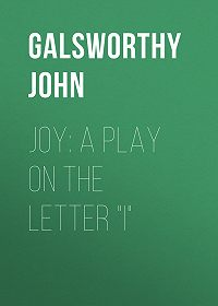 "John Galsworthy -Joy: A Play on the Letter ""I"""