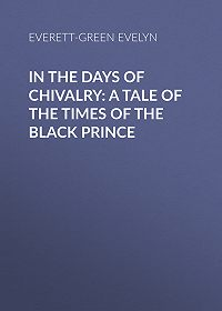 Evelyn Everett-Green -In the Days of Chivalry: A Tale of the Times of the Black Prince
