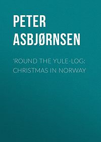 Peter Asbjørnsen -'Round the yule-log: Christmas in Norway