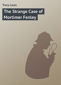 Louis Tracy -The Strange Case of Mortimer Fenley