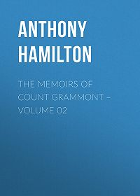 Anthony Hamilton -The Memoirs of Count Grammont – Volume 02