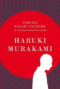 Haruki Murakami -Värvitu Tazaki Tsukuru ja tema palverännaku aastad