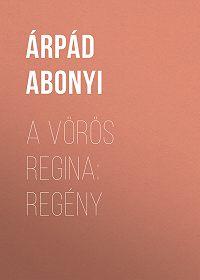 Árpád Abonyi -A vörös regina: regény