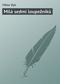 Viktor Dyk - Milá sedmi loupežníků