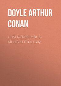 Arthur Doyle -Uusi katakombi ja muita kertoelmia