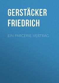 Friedrich Gerstäcker -Ein Parcerie-Vertrag