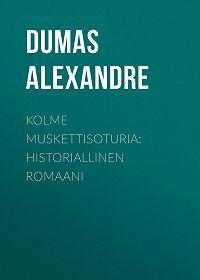 Alexandre Dumas -Kolme muskettisoturia: Historiallinen romaani