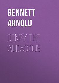 Arnold Bennett -Denry the Audacious