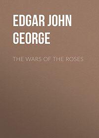 John Edgar -The Wars of the Roses