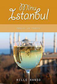 Hille Hanso -Minu Istanbul. Poolik ja tervik
