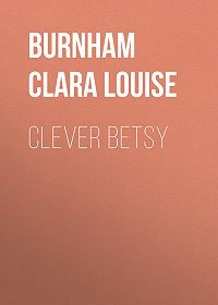 Clara Burnham -Clever Betsy