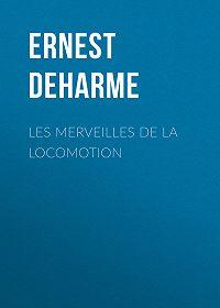 Ernest Deharme -Les Merveilles de la Locomotion