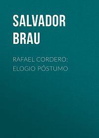 Salvador Brau -Rafael Cordero: Elogio Póstumo