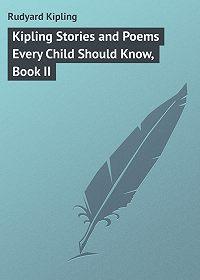Редьярд Джозеф Киплинг -Kipling Stories and Poems Every Child Should Know, Book II