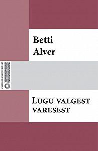 Betti Alver -Lugu valgest varesest