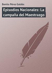 Benito Pérez -Episodios Nacionales: La campaña del Maestrazgo