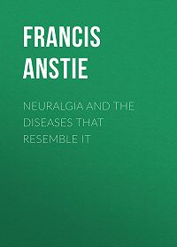 Francis Anstie -Neuralgia and the Diseases that Resemble it