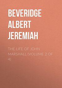 Albert Beveridge -The Life of John Marshall (Volume 2 of 4)