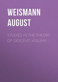 August Weismann -Studies in the Theory of Descent, Volume I