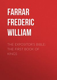 Frederic Farrar -The Expositor's Bible: The First Book of Kings
