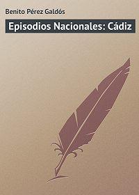 Benito Pérez - Episodios Nacionales: Cádiz