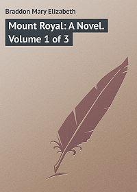 Mary Braddon -Mount Royal: A Novel. Volume 1 of 3