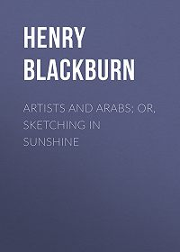 Henry Blackburn -Artists and Arabs; Or, Sketching in Sunshine