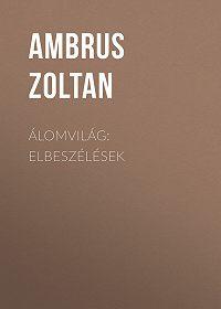 Ambrus Zoltan -Álomvilág: Elbeszélések