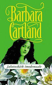 Barbara Cartland - Jalutuskäik imedemaale