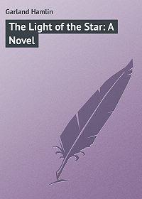 Hamlin Garland -The Light of the Star: A Novel