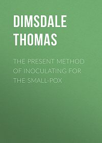 Thomas Dimsdale -The Present Method of Inoculating for the Small-Pox