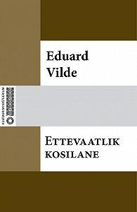 Eduard Vilde -Ettevaatlik kosilane