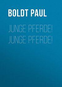 Paul Boldt -Junge Pferde! Junge Pferde!